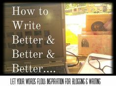 Prompt to Let Your Words Flow: How to Write (Blog, Create) Better & Better & Better. #writingprompt #blogprompt #amwriting #quotes
