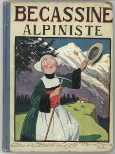 ¤ Bécassine Alpiniste. Editions de la semaine de Suzette. Excellent article sur Bécassine sur ce blog