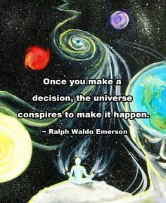 once you make a decision, the universe conspires to make it happen. -ralph waldo emerson #lawofattraction
