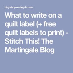 What to write on a quilt label (+ free quilt labels to print) - Stitch This! The Martingale Blog
