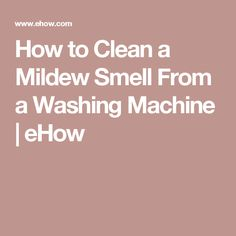 How to Clean a Mildew Smell From a Washing Machine | eHow