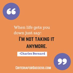 """""""When life gets you down just say: I'm not taking it anymore."""" -Charles Bernard @cfsplaybook #business #inspiration #motivation"""