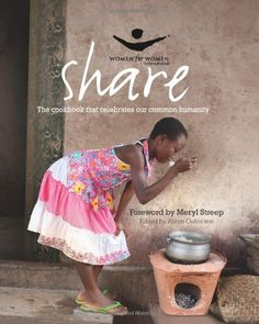 Share: The Cookbook that Celebrates Our Common Humanity (Women for Women International) by Women for Women International