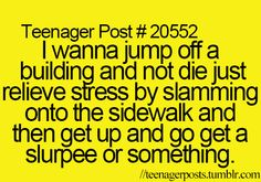 I've already jumped off a builing... I didn't die... -SH.       <~~~~ that is priceless, I'm sorry.