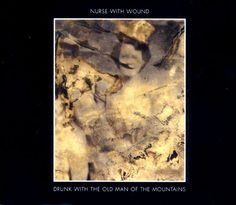 Nurse With Wound - Drunk With The Old Man Of The Mountains (CD, Album) at Discogs