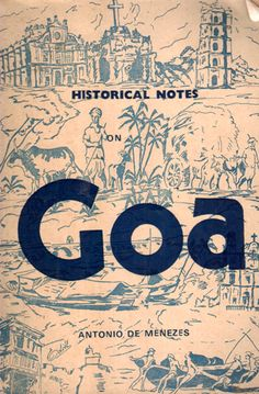 HISTORICAL NOTES on GOA.  Written by Antonio de Menezes.  Vol. 1 1978. Published by Casa JD Fernandes.