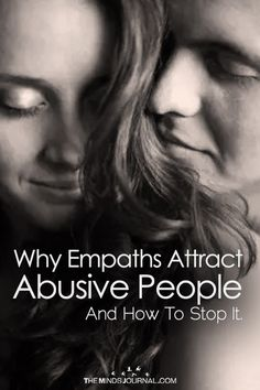 Why Empaths Attract Abusive People And How To Stop It. - https://themindsjournal.com/why-empaths-attract-abusive-people/