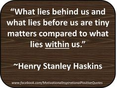 What lies behind us and what lies before us are tiny matters compared to what lies within us! #quote