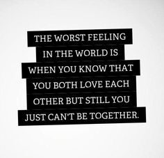 The worst feeling in the world is when you know that you both love each other but still you just can't be together. The best collection of quotes and sayings for every situation in life. Now Quotes, Break Up Quotes, Sad Love Quotes, Quotes To Live By, Life Quotes, Forbidden Love Quotes, Being Apart Quotes, Not Meant To Be Quotes, Difficult Love Quotes