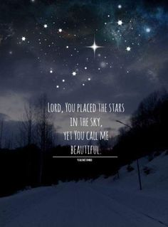 I absolutely love this quote! Sometimes I just stare up at the sky and think about how many stars are up there, even the ones I can't see. They're so bright and beautiful in the darkness, yet God looks at me, with all my brokeness and pain, and calls...