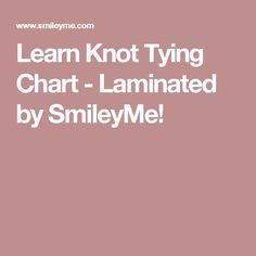 46cff510d4e Learn Knot Tying Chart - Laminated by SmileyMe! Tie Knots