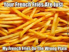 Your french fries