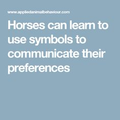 Horses can learn to use symbols to communicate their preferences