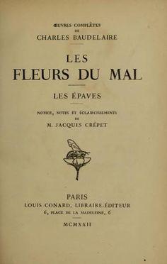Les Fleurs du Mal - Baudelaire  Le premier livre de poésie que je me suis acheté.  meme le mal a des fleurs