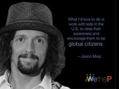 Happy Birthday, Jason Mraz! Jason Thomas Mraz is an American singer-songwriter.   Mraz is a social activist and philanthropist, focused on the environment, human rights, education and LGBT rights. The Jason Mraz Foundation was established in 2011, with a mission to support charities in the areas of human equality, environment preservation and education.  #jasonmrazfoundation, #environment, #humanrights, #education, #lgbtrights, #humanequality, #environmentalpreservation