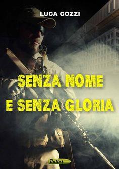 """Pisa Book Festival: l'11 presentazione del libro """"<b>Senza nome e senza gloria</b>"""" di Luca Cozzi"""