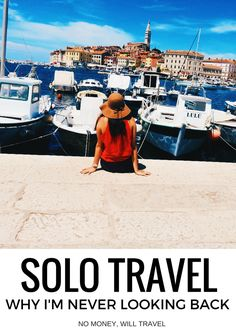 Solo Travel, Why I'm Never Looking Back