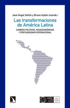 Las transformaciones de América Latina : cambios políticos, socioeconómicos y protagonismo internacional / José Ángel Sotillo y Bruno Ayllón (coords.)