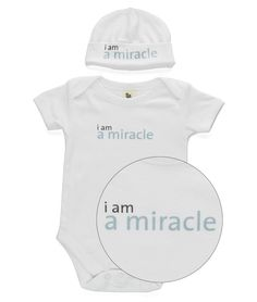 No matter how they came into the world,be it planned or A wonderful surprise....whether they took a month or many years to come into being.....aren't all babies miracles? Perfect baby shower gift.  Miracle Babysuit and Hat  www.uncommongoods.com