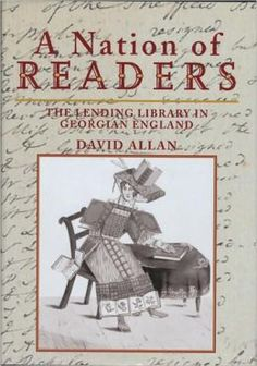 A Nation of Readers: the lending library in Georgian England. By David Allan. The British Library, 2009. 288 p. EA.