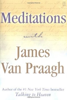 Meditations with James Van Praagh, I would love to read this book...