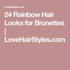 24 Rainbow Hair Looks for Brunettes | LoveHairStyles.com