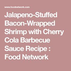 Jalapeno-Stuffed Bacon-Wrapped Shrimp with Cherry Cola Barbecue Sauce Recipe : Food Network