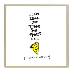 I love you (cos you love pizza too)