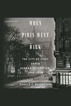 When Paris Went Dark: The City of Light Under German Occupation, 1940-1944 on Scribd