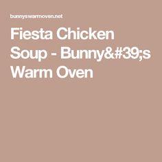 Fiesta Chicken Soup - Bunny's Warm Oven