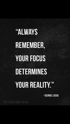 """Always remember your focus determines your reality"" - George Lucas #quotes #citations #determination #drive #focus #motivation #inspirational #quote"