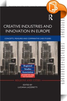 Creative Industries and Innovation in Europe    ::  <P>In recent years, the study of creativity has shifted from analysis of culture as an end in itself to one of economic enhancement, and its capability to generate wealth and promote economic development. Increasingly, European cities and regions are using the arts to fuel wellbeing and reinvigorate economies after the comparative demise of more traditional industry and manufacturing. A growing literature is starting to highlight the ...