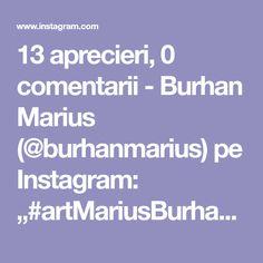 "13 aprecieri, 0 comentarii - Burhan Marius (@burhanmarius) pe Instagram: ""#artMariusBurhan2020"" Art Day, Unity, Romania, Artist, Pictures, Instagram, Composition, Portrait, Photos"