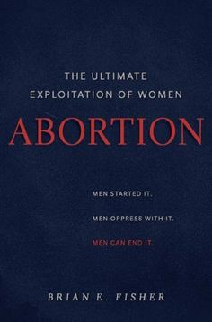 Abortion: The Ultimate Exploitation of Women, http://www.amazon.com/dp/B00CZ2J1NS/ref=cm_sw_r_pi_awdm_ezuBub17TGJ40