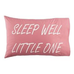 """Sleep Well Pillowcase (Pink) - We've adorned these 100% cotton pillowcases with comforting nighttime phrases like, """"Sleep Well Little One,"""" and """"Good Night Slee..."""