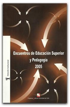 Encuentros de Educación Superior y Pedagogía. 2005 – Universidad del Valle    www.librosyeditores.com/tiendalemoine/ciencias-de-la-educacion/1495-encuentros-de-educacion-superior-y-pedagogia-2005.html    Editores y distribuidores.