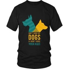 [product_style]-Dogs T Shirt - Don't judge my Dogs & I won't judge your kids-Teelime