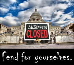 Sorry, your Government is closed..fend for yourselves.
