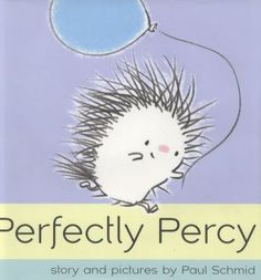 Perfectly Percy by Paul Schmid -- Percy loves balloons. Balloons are fun! But Percy has a small problem...and to solve it, he'll need a relly big idea!