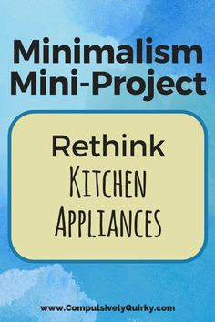 Minimalism Mini-Project: Rethink Kitchen Appliances
