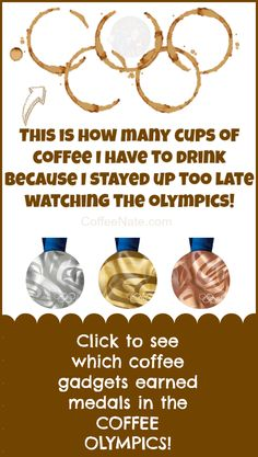 It takes 5 cups of coffee, just to get to normal when the Olympics are in another time zone! Click the image to see which coffee gadgets brought home the hardware in the COFFEE OLYMPICS!
