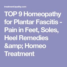 TOP 9 Homeopathy for Plantar Fascitis - Pain in Feet, Soles, Heel Remedies & Homeo Treatment