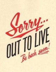 Sorry…Out to live!