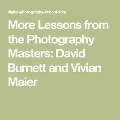 More Lessons from the Photography Masters: David Burnett and Vivian Maier