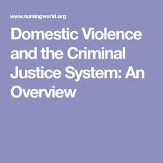 Domestic Violence and the Criminal Justice System: An Overview