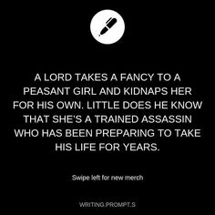 'A lord takes a fancy to a peasant girl and kidnaps her for his own. Little does he know that she'd a trained assassin who has been preparing to take his life for years. Book Prompts, Daily Writing Prompts, Book Writing Tips, Creative Writing Prompts, Writing Challenge, Writing Words, Cool Writing, Story Prompts, Writing Ideas