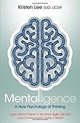 Mentalligence: A New Psychology of Thinking--Learn What It Takes to be More Agile Mindful and Connected in Today's World by Kristen Lee  If Mentalligence had stopped at page 150 it would have rated all five stars. Up to that point we were thinking that the book expressed all that is wrong with the world of psychology and all the other sciences that deal with how we act and interact with others around us.  However when the author takes us into Part 3 we are hit with a completely different…