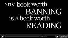 """""""Any book worth banning is a book worth reading."""" Celebrate Banned Books Week."""