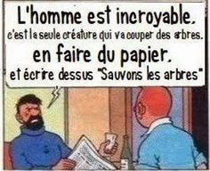 """Men are incredible- its the only creature that who will cut trees , turn it into paper and then write on it """" Let's save the trees""""lol Humour Geek, Funny Jokes, Hilarious, Frases Humor, French Quotes, Meme French, Humor Grafico, Laugh Out Loud, True Stories"""