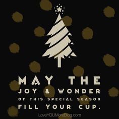 """May the joy & wonder of this special season fill your cup."" If you're anything like me you rush around preparing things and crossing things off your list and forget to soak in the wonder. Today be mindful of your moments...soak them all in and hold them tight. Enjoy each one and let them fill your cup. Merry Christmas to all! #christmas #fillyourcup #wonder #joy #family #holidays"